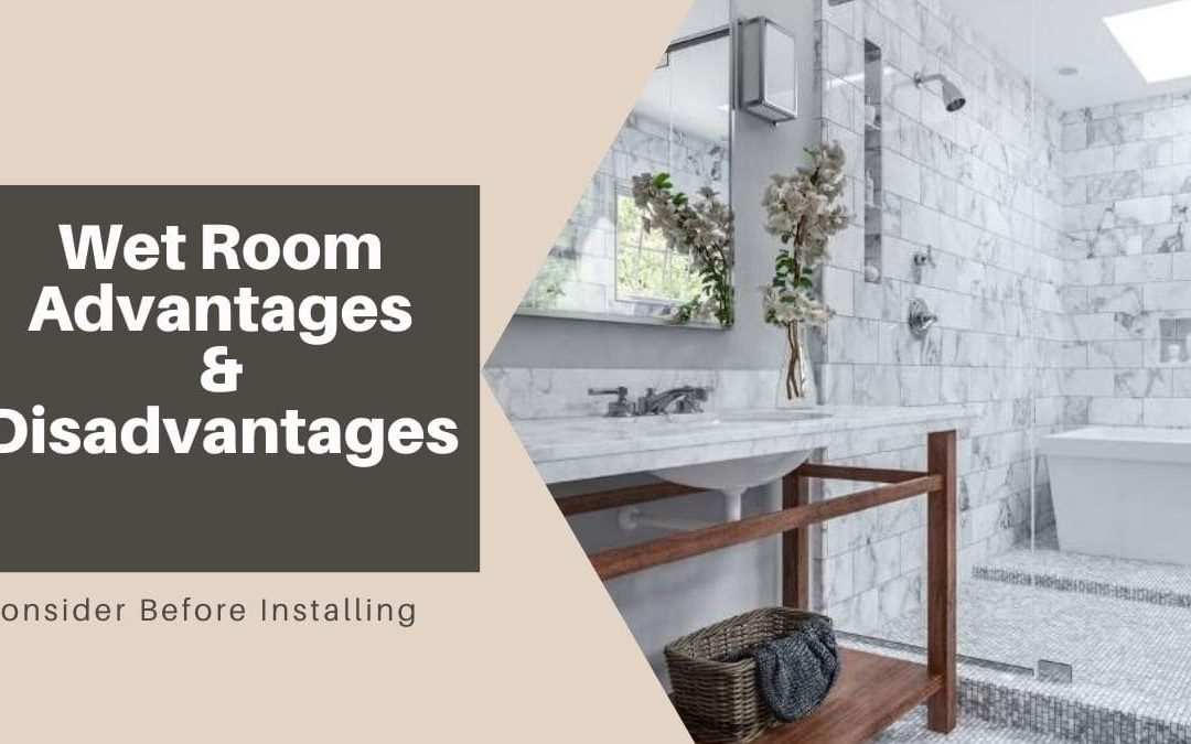 Wet Room Advantages & Disadvantages to Consider Before Installing