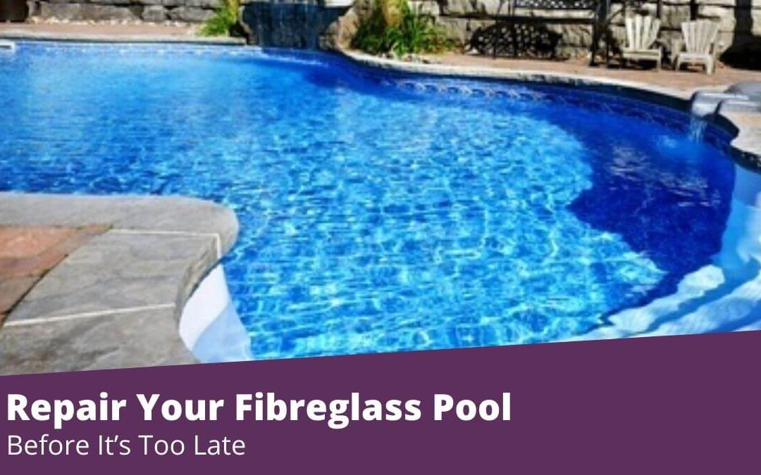 Repair Your Fibreglass Pool before It's Too Late